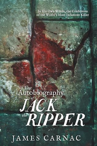 The Autobiography of Jack the Ripper: In His Own Words, The Confession of the World's Most Infamous Killer