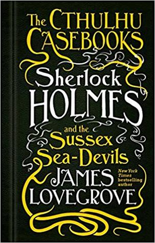Sherlock Holmes and the Sussex Sea-Devils by James Lovegrove