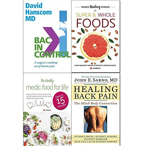 back in control, hidden healing powers of super & whole foods, healthy medic food for life and healing back pain 4 books collection set - a surgeon's roadmap out of chronic pain