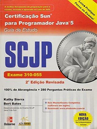 Certificação Sun Para Programador Java 5. SCJP. Exame 310-055. Guia De Estudo