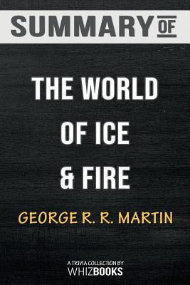 Summary of the World of Ice & Fire: The Untold History of Westeros and the Game of Thrones: Trivia/Quiz for Fans