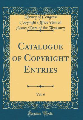 Catalogue of Copyright Entries, Vol. 6