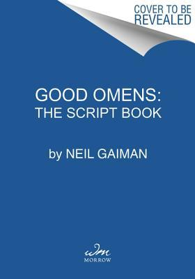 Good Omens: The Script Book: The Script Book