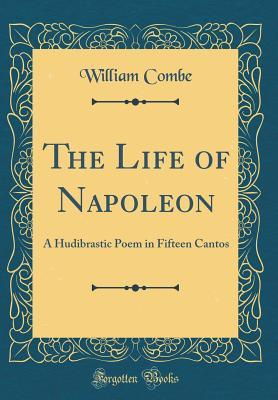 The Life of Napoleon: A Hudibrastic Poem in Fifteen Cantos