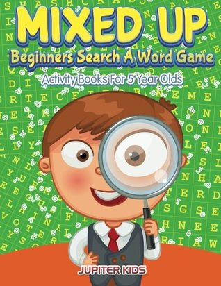 Mixed Up - Beginners Search A Word Game: Activity Books For 5 Year Olds