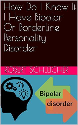 How Do I Know If I Have Bipolar Or Borderline Personality Disorder