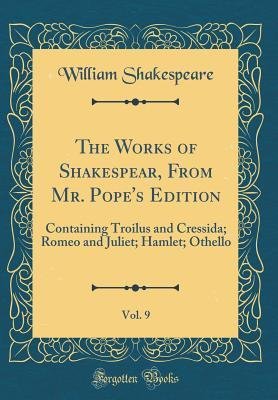 Troilus and Cressida; Romeo and Juliet; Hamlet; Othello (The Works of Shakespear, from Mr. Pope's Edition, Vol. 9)