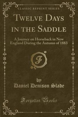 Twelve Days in the Saddle: A Journey on Horseback in New England During the Autumn of 1883
