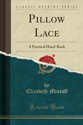 Pillow Lace: A Practical Hand-Book