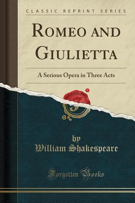 Romeo and Giulietta: A Serious Opera in Three Acts