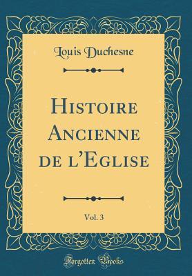 Histoire Ancienne de l'Eglise, Vol. 3