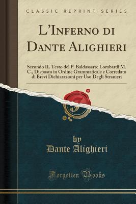 L'Inferno di Dante Alighieri: Secondo IL Testo del P. Baldassarre Lombardi M. C., Disposto in Ordine Grammaticale e Corredato di Brevi Dichiarazioni per Uso Degli Stranieri