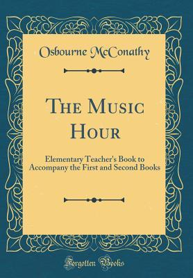 The Music Hour: Elementary Teacher's Book to Accompany the First and Second Books