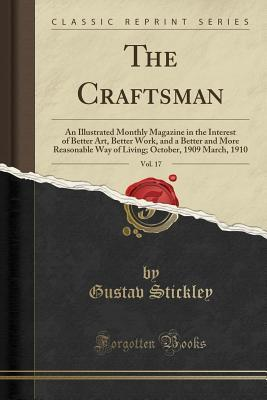 The Craftsman, Vol. 17: An Illustrated Monthly Magazine in the Interest of Better Art, Better Work, and a Better and More Reasonable Way of Living; October, 1909 March, 1910