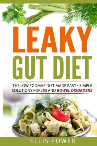 Leaky Gut Diet: The FODMAP Diet Made Easy - Simple solutions for IBS and Bowel Disorders