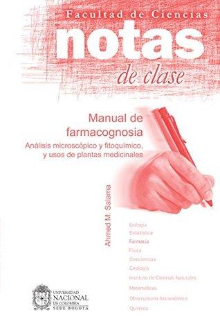 Notas de clase. Manual de farmacognosia: Análisis microscópico y fitoquímico, y usos de plantas medicinales
