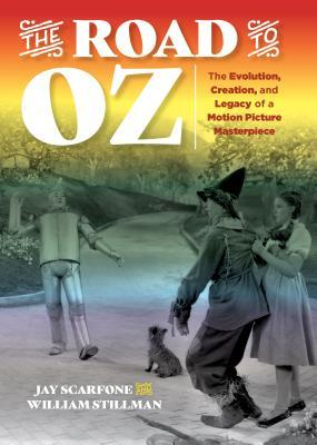 The Road to Oz: The Evolution, Creation, and Legacy of a Motion Picture Masterpiece
