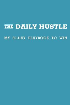 The Daily Hustle: My 30-Day Playbook to Win