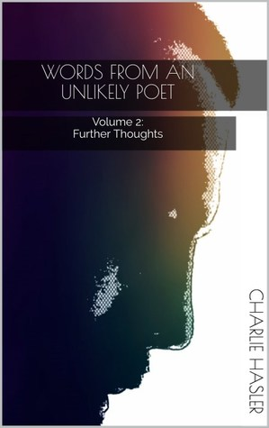 Words From An Unlikely Poet: Volume 2: Further Thoughts