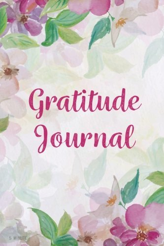5 Minute Gratitude Journal: 365 Days of Gratefulness : A 52 Week Guide To Cultivate An Attitude Of Gratitude : Gratitude Journal Diary Notebook Daily.: Volume 1 (52 Week Gratitude Journal)