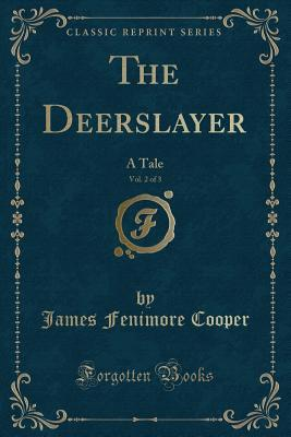 The Deerslayer, Vol. 2 of 3: A Tale