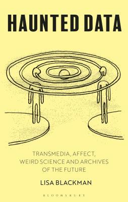 Haunted Data: Transmedia, Affect, Weird Science and Archives of the Future