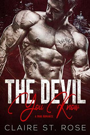 The Devil You Know: A Mob Romance (Broken by the Mob Boss Book 1)