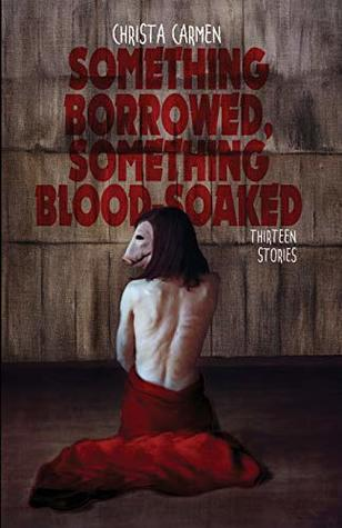 Something Borrowed, Something Blood-Soaked by Christa Carmen