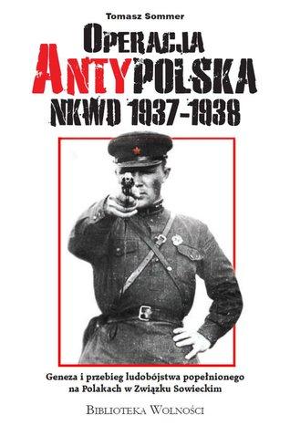 Operacja Antypolska NKWD 1937-1938 by Tomasz Sommer