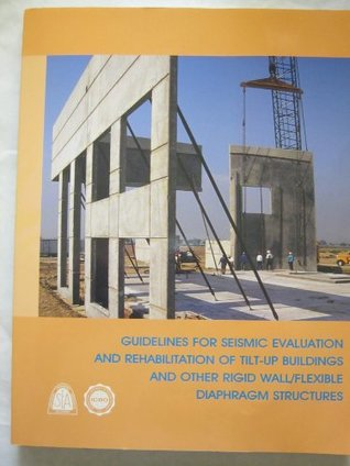 Guidelines for Seismic Evaluation and Rehabilitation of Tilt-up Buildings and Other Rigid Wall/Flexible Diaphragm Structures