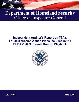 Independent Auditor's Report on Tsa's Fy 2008 Mission Action Plans Included in the Dhs Fy 2009 Internal Control Playbook Oig-09-68