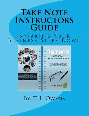Take Note Instructors Guide: Breaking Your Business Steps Down