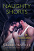 Naughty Shorts Box Set by Sarah Castille