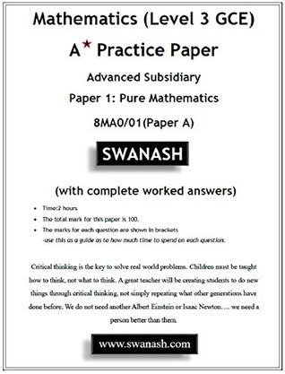 Mathematics (Level 3 GCE) A Star Practice Paper with Answers for Edexcel and Pearson Examinations: Advanced Subsidiary Paper 1: Pure Mathematics 8MA0/01(Paper A) (SWANASH Book 2018)