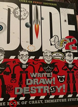 Dude! Write! Draw! Destroy! The Book of Crazy, Immature Stuff
