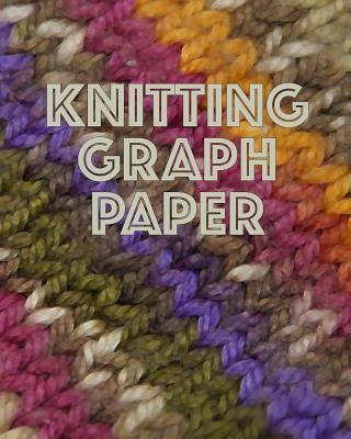 Knitting Graph Paper: Knitters Design and Chart Fair Isle Intarsia Cables for Sweaters Hats Socks and More 4:5 Ratio Graphing 150 Pages 8x10