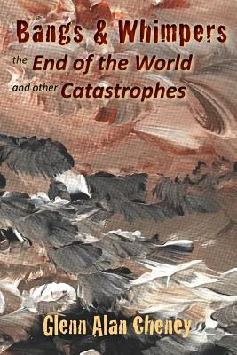 Bangs & Whimpers: The End of the World and Other Catastrophes