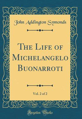 The Life of Michelangelo Buonarroti, Vol. 2 of 2