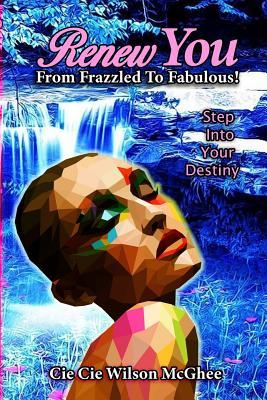 "Renew You... from Frazzled to Fabulous: A Few Minutes a Day with ""renew You"" Will Transform You from Frazzled to Fabulous"