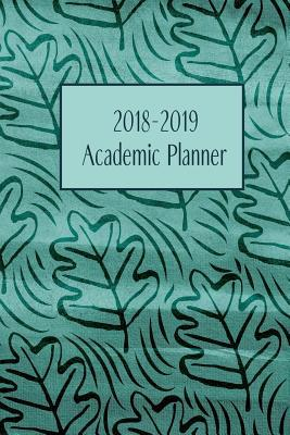 "2018-2019 Academic Planner: Monthly/Weekly Planner with Extras / Green Oak Leaves Cover / 6"" X 9"""
