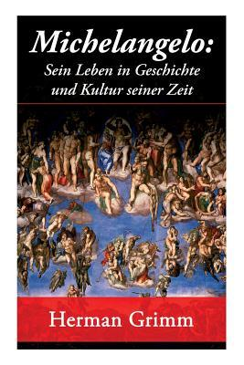 Michelangelo: Sein Leben in Geschichte Und Kultur Seiner Zeit