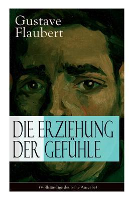 Die Erziehung Der Gef�hle (Vollst�ndige Deutsche Ausgabe)