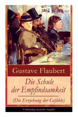 Die Schule Der Empfindsamkeit (Die Erziehung Der Gef�hle) - Vollst�ndige Deutsche Ausgabe