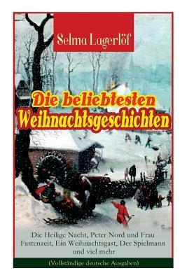 Die Beliebtesten Weihnachtsgeschichten Von Selma Lagerl�f: Die Heilige Nacht, Peter Nord Und Frau Fastenzeit, Ein Weihnachtsgast, Der Spielmann Und Viel Mehr (Vollst�ndige Deutsche Ausgaben)