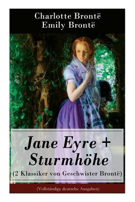Jane Eyre + Sturmh�he (2 Klassiker Von Geschwister Bront�) - Vollst�ndige Deutsche Ausgaben