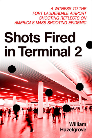 Shots Fired in Terminal 2: A Witness to the Fort Lauderdale Shooting Reflects on America's Mass Shooting Epidemic