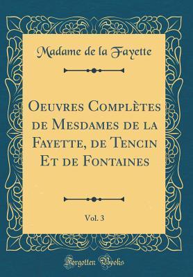 Oeuvres Compl�tes de Mesdames de la Fayette, de Tencin Et de Fontaines, Vol. 3