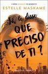 Já Te Disse Que Preciso de Ti? by Estelle Maskame