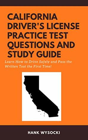 California Driver's License Practice Test Questions and Study Guide: Learn to Drive Safely and Pass the Written Test