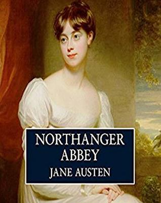 Northanger Abbey (Illustrated): Complete Contents